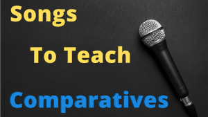 5 Great Songs To Teach Comparative Adjectives