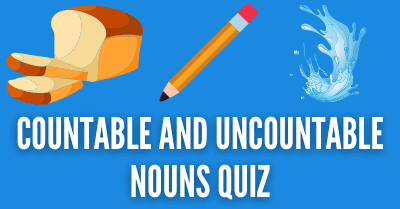 Countable and Uncountable Nouns Quiz Title