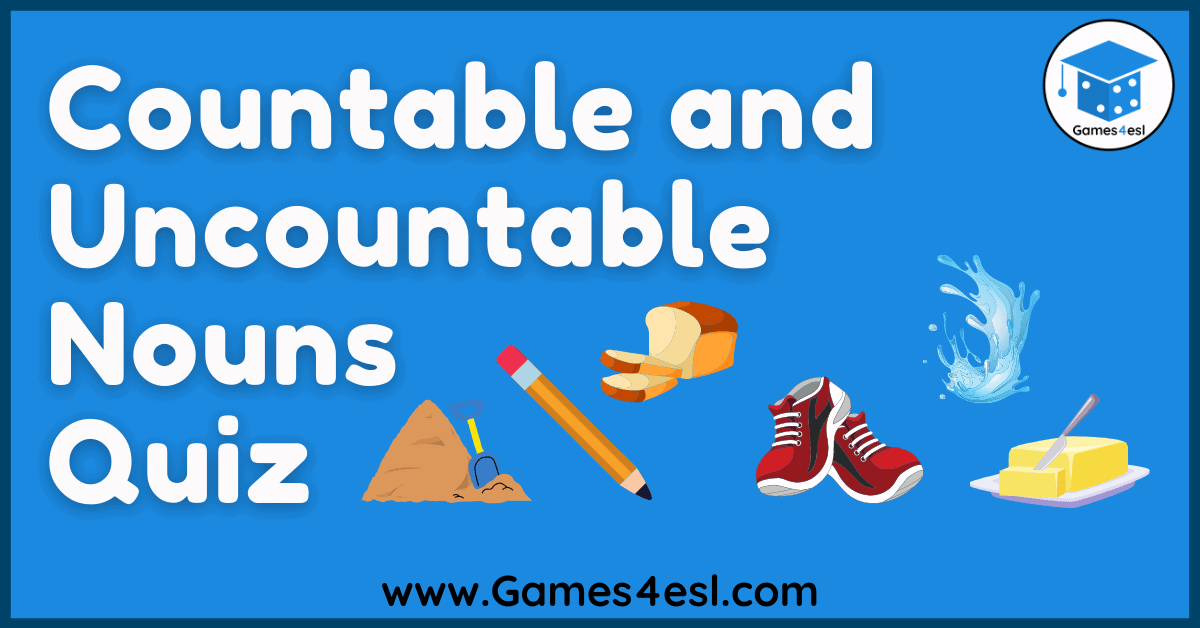 Countable and Uncountable Nouns Quiz