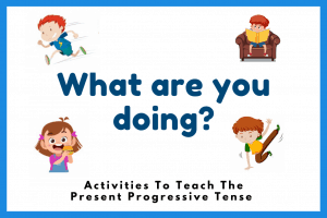 What Are You Doing? | 5 Fun Activities To Teach Present Progressive Tense