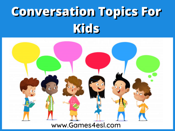 30 Super Fun Conversation Topics For Kids Games4esl